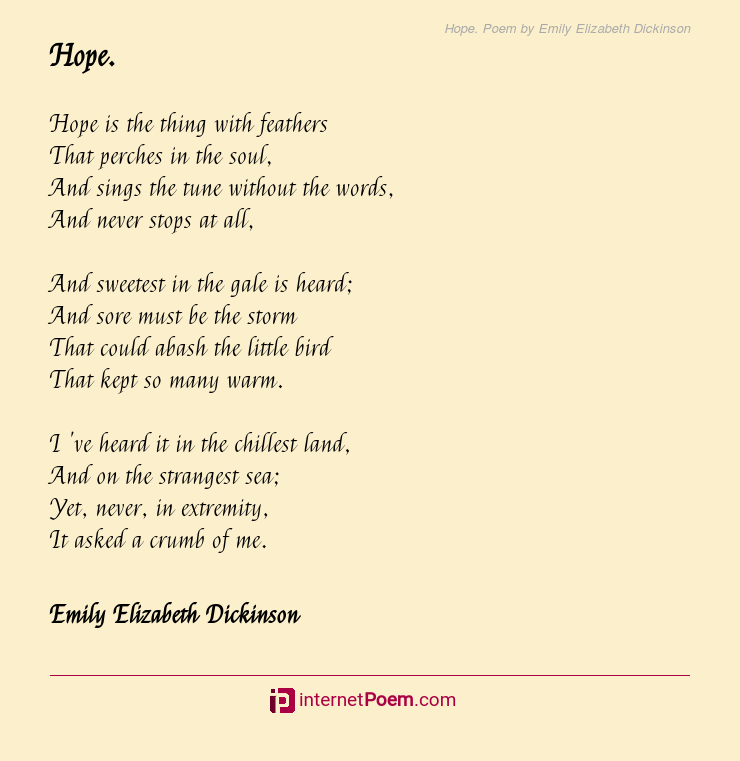 Hope Poem By Emily Elizabeth Dickinson So the pure limped stream, when foul with stains of rushing torrents and descending rains, works itself clear, and as it runs refines, till by degrees the floating mirror. hope poem by emily elizabeth dickinson
