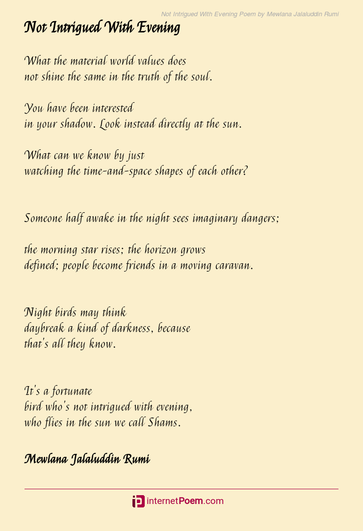 Not Intrigued With Evening Poem By Mewlana Jalaluddin Rumi