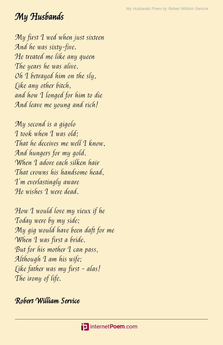 My Husbands Poem By Robert William Service Comparing her husband to any other, his love is dearer to her than all the riches and gold in the world. my husbands poem by robert william service