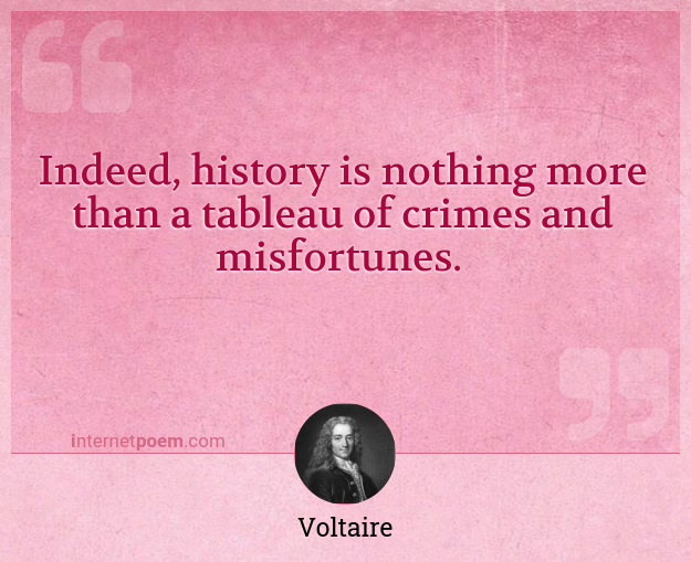 Indeed History Is Nothing More Than A Tableau Of Crimes And Misfortunes